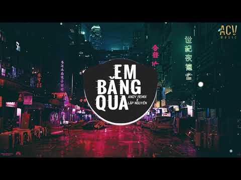 Em Băng Qua (Andy Remix) - Lập Nguyên | Nhạc Trẻ Remix EDM Tik Tok Gây Nghiện Hiện Nay