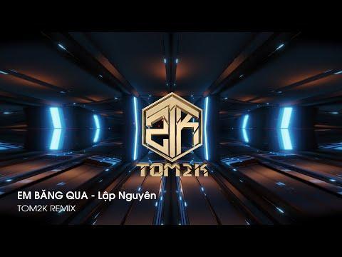 EM BĂNG QUA - Lập Nguyên (Tom2K Remix) | Bản Nhạc Hot Trend Tik Tok